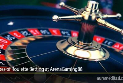 Types of Roulette Betting at ArenaGaming88